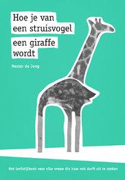 Hoe je van een struisvogel een giraffe wordt | Hester de Jong