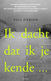 Ik dacht dat ik je kende ...   Paul Pierson