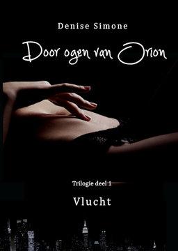 Door ogen van Orion deel 1 Vlucht | Denise Simone