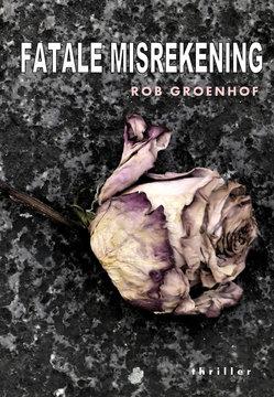 Fatale misrekening | Rob Groenhof