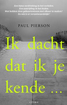 Ik dacht dat ik je kende ... | Paul Pierson