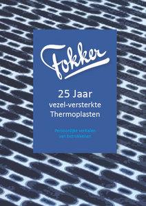 Fokker 25 Jaar vezel-versterkte Thermoplasten 1998-2014    Persoonlijke verhalen van betrokkenen  Samensteller: Marc Koetsier