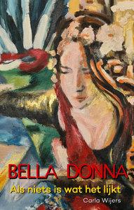 BELLA DONNA - Als niets is wat het lijkt | Carla Wijers