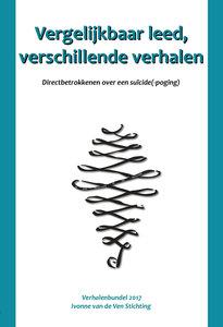 Ivonne van de Ven Stichting | Vergelijkbaar leed, verschillende verhalen | Directbetrokkenen over een suïcide(-poging) | Verhalenbundel 2017
